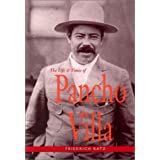 The Life and Times of Pancho Villa ~ Friedrich Katz