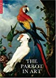 img - for The Parrot in Art: From Durer to Elizabeth Butterworth book / textbook / text book
