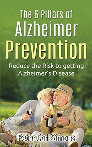 The 6 Pillars of Alzheimer Prevention: Reduce the Risk to getting Alzheimer's Disease PDF