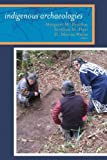 INDIGENOUS ARCHAEOLOGIES: A READER ON DECOLONIZATION (Archaeology & Indigenous Peoples)