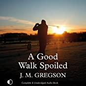 A Good Walk Spoiled | J. M. Gregson
