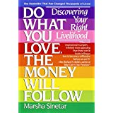 Do What You Love, The Money Will Follow: Discovering Your Right Livelihood ~ Marsha Sinetar