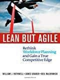 Lean but Agile: Rethink Workforce Planning and Gain a True Competitive Edge (0814417779) by William J. Rothwell