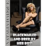 Blackmailed And Bred By Her Boss ~ Natalia Darque