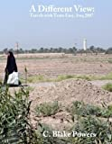 img - for A Different View: Travels with Team Easy, Iraq 2007 by C. Blake Powers (2012-04-06) book / textbook / text book