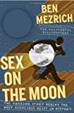 Sex on the Moon: The Amazing Story Behind the Most Audacious Heist in History (0385533926) by Mezrich, Ben