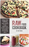 Raw Food Cookbook: Easy and Yummy Plant-Based Meals, Superfood Snacks, Green Smoothies & Energy Juices (English Edition)