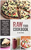 img - for Raw Food Cookbook - Easy and Yummy Plant-Based Meals, Superfood Snacks, Green Smoothies & Energy Juices book / textbook / text book