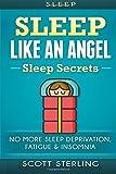 img - for Sleep: Sleep Like An Angel - Sleep Secrets - No More: Sleep Deprivation, Fatigue & Insomnia (Sleep Apnea, How To Sleep, Brain Health, Memory Improvement, Increase Energy, Sleep Paralysis, Fatigue) book / textbook / text book