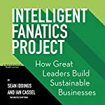 Intelligent Fanatics Project: How Great Leaders Build Sustainable Businesses | Sean Iddings,Ian Cassel
