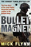 Mick Flynn Bullet Magnet: Britain's Most Highly Decorated Frontline Soldier: Britain's Most Decorated Frontline Soldier