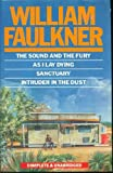 The Sound and the Fury. as I Lay Dying. Sanctuary. Intruder in the Dust William Faulkner