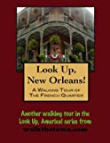 A Walking Tour of New Orleans - The French Quarter (Look Up, America!)