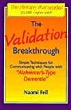 """The Validation Breakthrough: Simple Techniques for Communicating With People With """"Alzheimer'S-Type Dementia"""""""