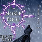 The Noble Fool: The Hungering Saga, Book 1 | Heath Pfaff