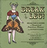 img - for BREAK A LEG!: An Actor s Guide to Theatrical Practices, Phrases, and Superstitions book / textbook / text book