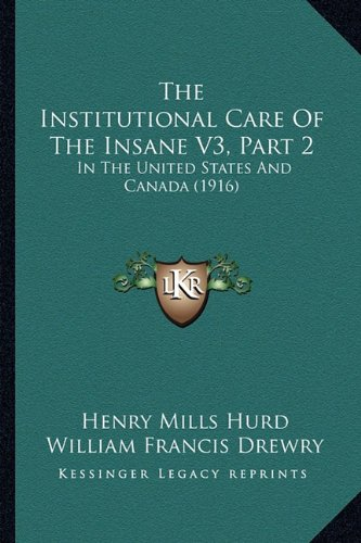 The Institutional Care of the Insane V3, Part 2: In the United States and Canada (1916)
