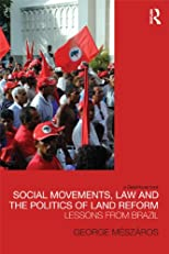 Social Movements and the Politics of Land Reform (Law, Development and Globalization)