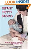Infant Potty Basics: With or Without Diapers . . . the Natural Way