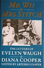 Mr. Wu & Mrs. Stitch: The Letters of Evelyn Waugh & Diana Cooper