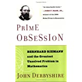Prime Obsession: Bernhard Riemann and the Greatest Unsolved Problem in Mathematicsby John Derbyshire