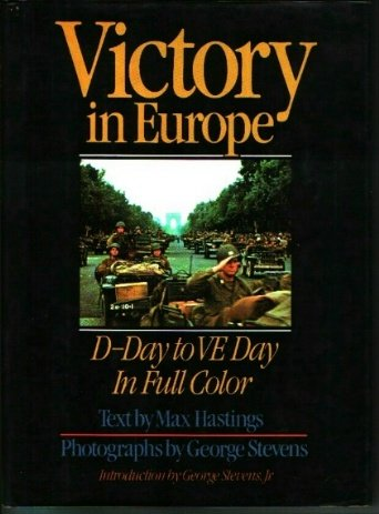 Victory in Europe: D-Day to V-E Day, MAX HASTINGS