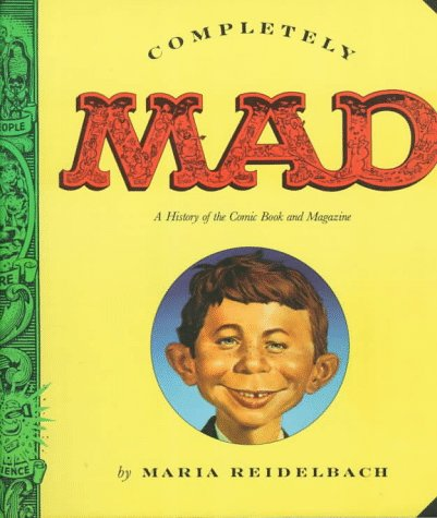 Completely Mad: A History of the Comic Book and Magazine, Maria Reidelbach