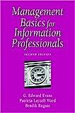 Management Basics for Information Professionals (1555703704) by Evans, G. Edward