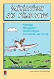 Initiation au pilotage : Pilotage Navigation Mtorologie Circulation Arienne