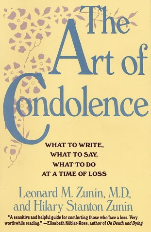 The Art of Condolence: What to Write, What to Say, What to Do at a Time of Loss