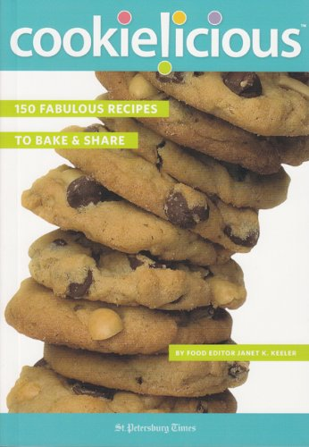 Cookielicious: 150 Fabulous Recipes to Bake & Share (One Tank Trips) by Janet K. Keeler