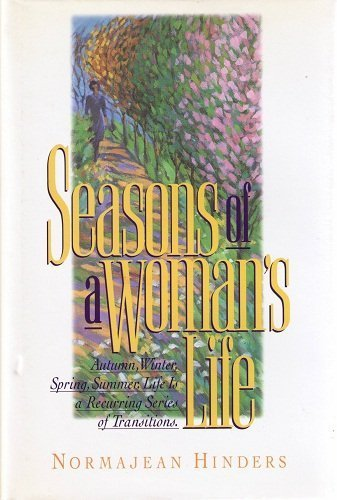 Seasons of a Woman's Life: Autumn, Winter, Spring, Summer : Life Is a Recurring Series of Transitions