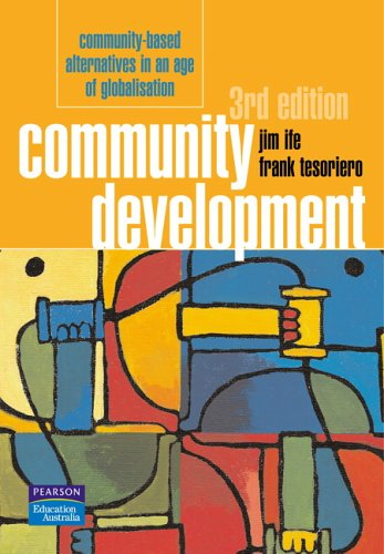 Community Development: Community-based alternatives in an age of globalisation (3rd Edition)