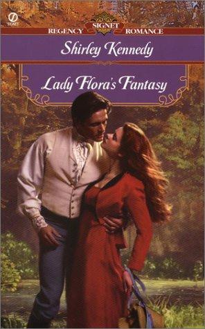 Lady Flora's Fantasy (Signet Regency Romance), SHIRLEY KENNEDY