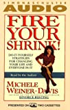 FIRE YOUR SHRINK! DO-IT-YOURSELF STRATEGIES FOR CHANGING YOUR LIFE AND EVERYONE