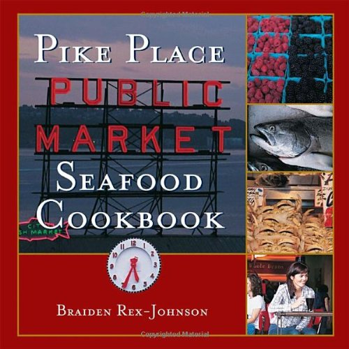 Pike Place Public Market Seafood Cookbook by Braiden Rex-Johnson, Jeff Koehler