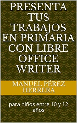 Presenta tus trabajos en primaria con Libre Office Writer: para niños entre 10 y 12 años