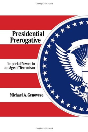 Presidential Prerogative: Imperial Power in an Age of Terrorism