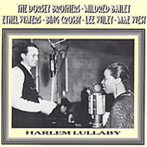 Harlem Lullaby by The Dorsey Brothers, Mildred Bailey, Ethel Waters, Bing Crosand Lee Wiley