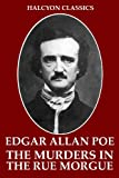 The Murders in the Rue Morgue and Other Works by Edgar Allan Poe (Halcyon Classics) - Edgar Allan Poe