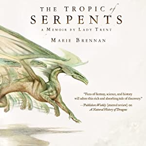 Tropic of Serpents: Memoir by Lady Trent, Book 2 | [Marie Brennan]
