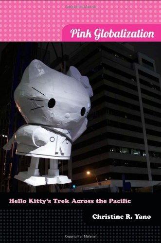 Pink Globalization: Hello Kitty's Trek across the Pacific PDF