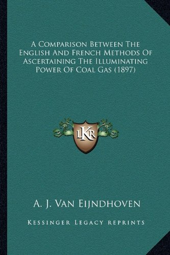 A Comparison Between the English and French Methods of Ascertaining the Illuminating Power of Coal Gas (1897)