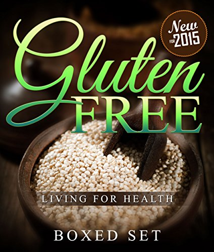 Gluten Free Living For Health: How to Liv with Celiac or Coeliac Disease (Gluten Intolerance Guide) by Speedy Publishing