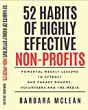52 Habits of Highly Effective Non-Profits: Powerful Weekly Lessons to Attract and Engage Donors, Volunteers and the Media