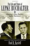The Life and Times of Lepke Buchalter: America's Most Ruthless Labor Racketeer