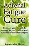 Adrenal Fatigue Cure: Reclaim your he...
