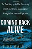 Coming Back Alive: The True Story of the Most Harrowing Search and Rescue Mission Ever Attempted on Alaskas High Seas
