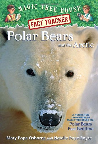 Magic Tree House Research Guide #16: Polar Bears and the Arctic: A Nonfiction Companion to Polar Bears Past Bedtime (A Stepping Stone Book(TM))