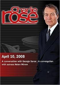 Charlie Rose - George Soros /  Helen Mirren (April 10, 2008)